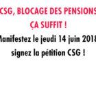 CSG, blocage des pensions : ça suffit! Manifestez le jeudi 14 juin 2018, signez la pétition CSG !