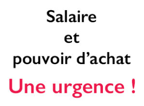 Salaire et pouvoir d'achat : UNE URGENCE !
